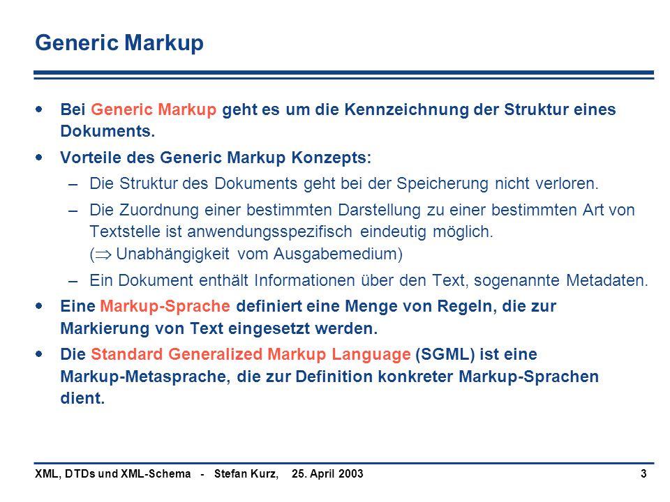 25. April 2003XML, DTDs und XML-Schema - Stefan Kurz,3 Generic Markup  Bei Generic Markup geht es um die Kennzeichnung der Struktur eines Dokuments.