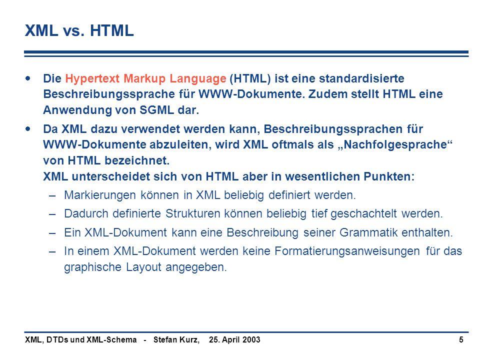 25. April 2003XML, DTDs und XML-Schema - Stefan Kurz,5 XML vs. HTML  Die Hypertext Markup Language (HTML) ist eine standardisierte Beschreibungssprac