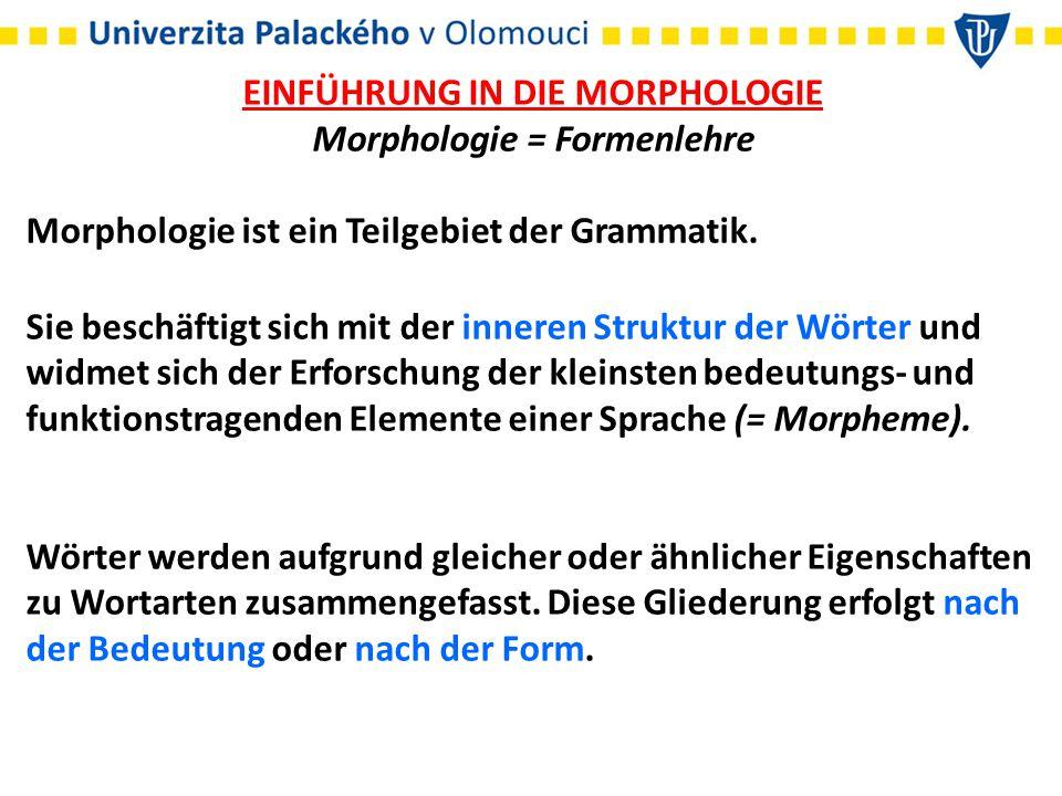 EINFÜHRUNG IN DIE MORPHOLOGIE Morphologie = Formenlehre Morphologie ist ein Teilgebiet der Grammatik. Sie beschäftigt sich mit der inneren Struktur de