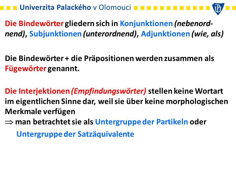 Die Bindewörter gliedern sich in Konjunktionen (nebenord- nend), Subjunktionen (unterordnend), Adjunktionen (wie, als) Die Bindewörter + die Präpositi