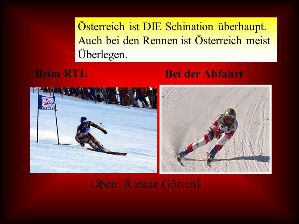 Österreich ist DIE Schination überhaupt.Auch bei den Rennen ist Österreich meist Überlegen.