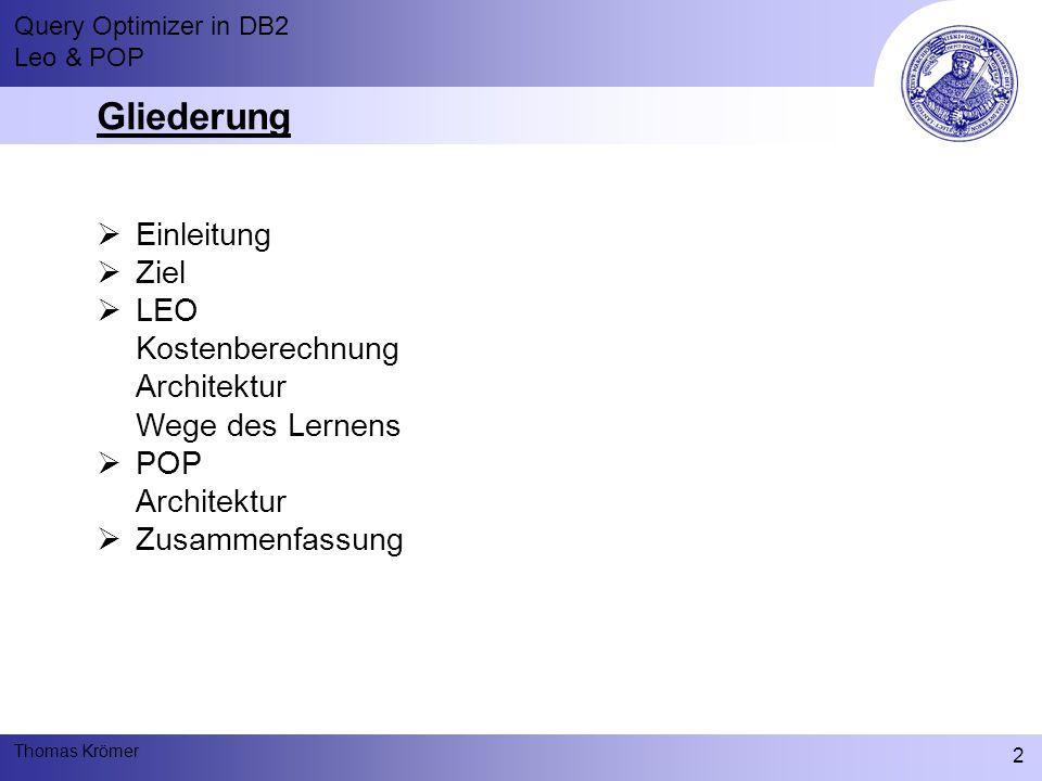 Query Optimizer in DB2 Leo & POP Thomas Krömer 2 Gliederung  Einleitung  Ziel  LEO Kostenberechnung Architektur Wege des Lernens  POP Architektur  Zusammenfassung