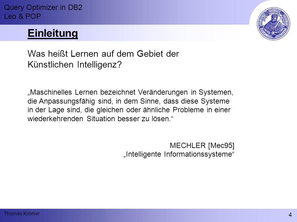 Query Optimizer in DB2 Leo & POP Thomas Krömer 4 Einleitung Was heißt Lernen auf dem Gebiet der Künstlichen Intelligenz.