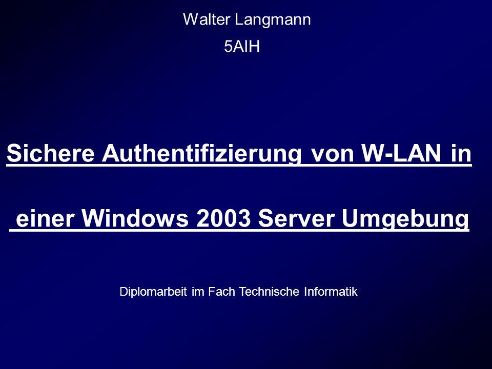 Walter Langmann Sichere Authentifizierung von W-LAN in einer Windows 2003 Server Umgebung 5AIH Diplomarbeit im Fach Technische Informatik
