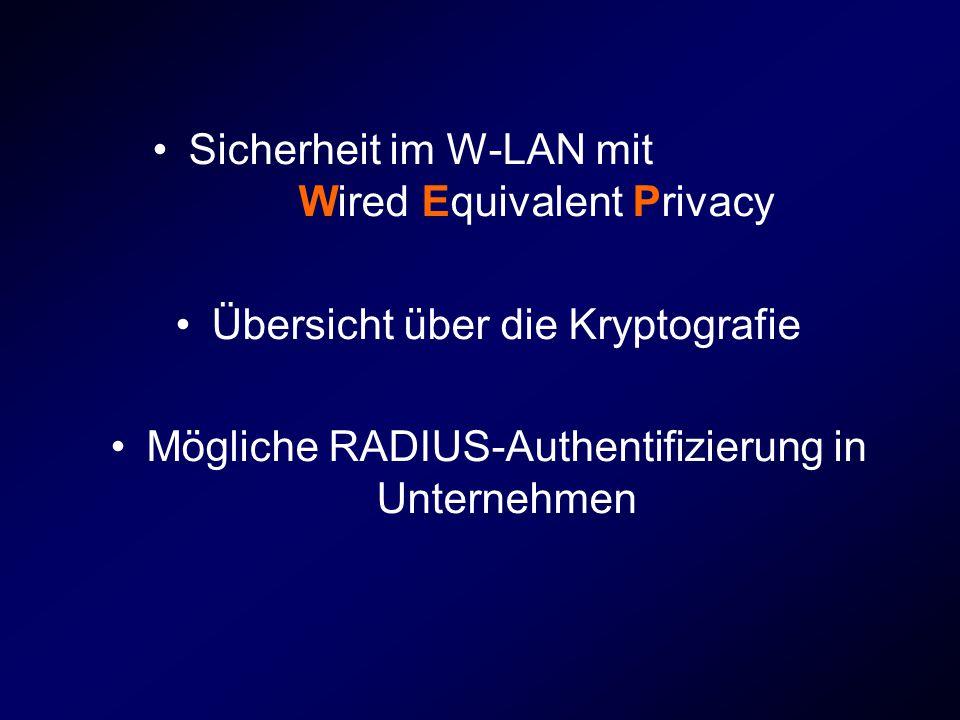 Sicherheit im W-LAN mit Wired Equivalent Privacy Übersicht über die Kryptografie Mögliche RADIUS-Authentifizierung in Unternehmen