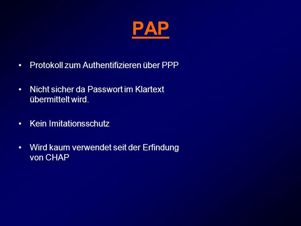 PAP Protokoll zum Authentifizieren über PPP Nicht sicher da Passwort im Klartext übermittelt wird. Kein Imitationsschutz Wird kaum verwendet seit der