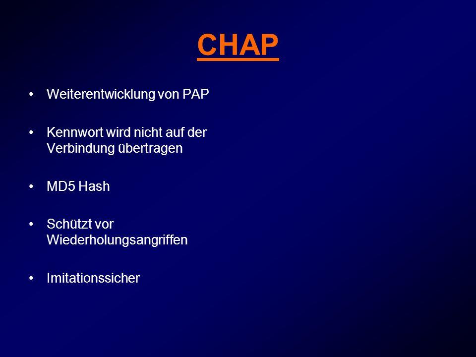 CHAP Weiterentwicklung von PAP Kennwort wird nicht auf der Verbindung übertragen MD5 Hash Schützt vor Wiederholungsangriffen Imitationssicher