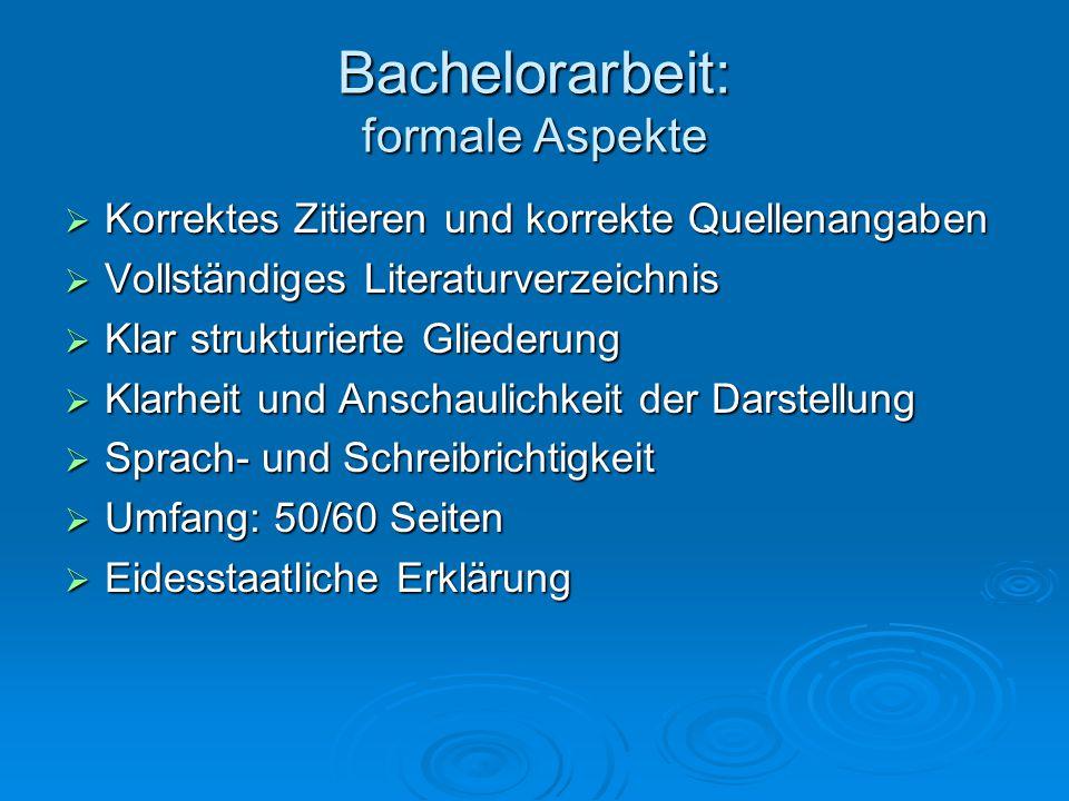 Bachelorarbeit: formale Aspekte  Korrektes Zitieren und korrekte Quellenangaben  Vollständiges Literaturverzeichnis  Klar strukturierte Gliederung