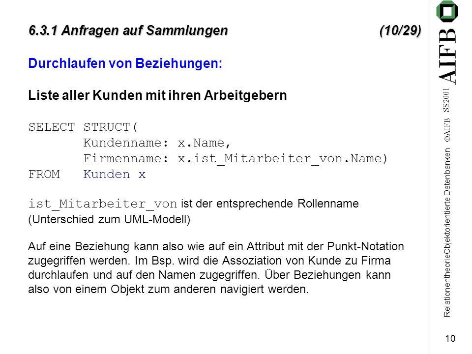 RelationentheorieObjektorientierte Datenbanken  AIFB SS2001 10 6.3.1 Anfragen auf Sammlungen (10/29) Durchlaufen von Beziehungen: Liste aller Kunden