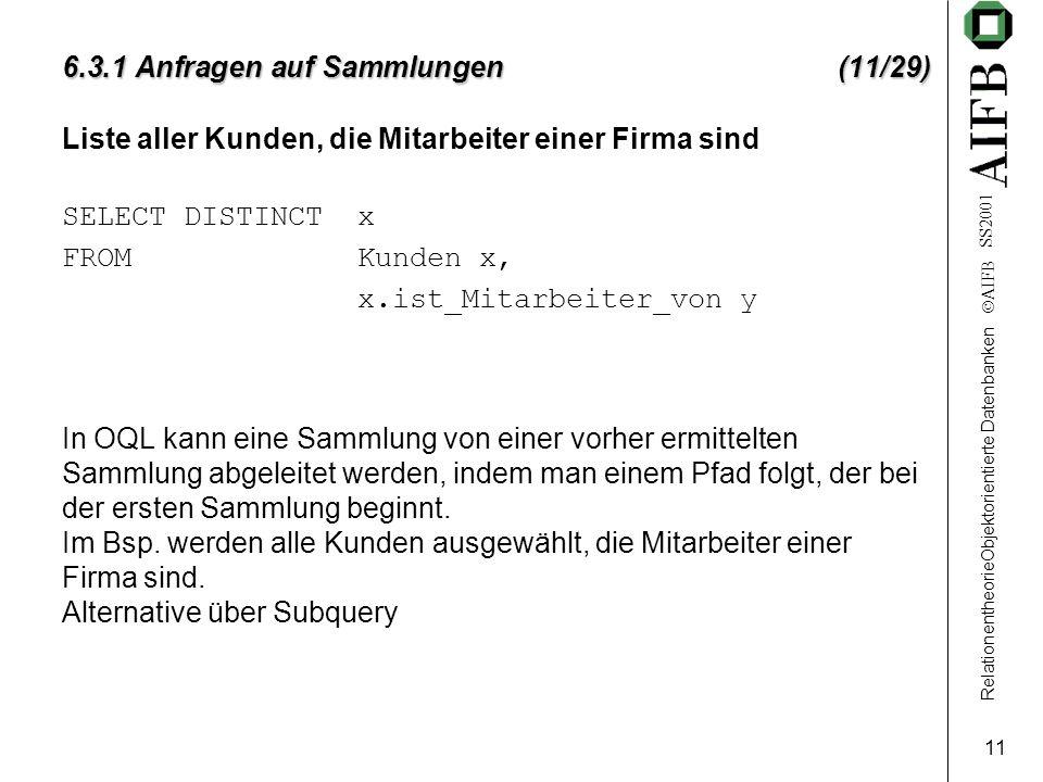 RelationentheorieObjektorientierte Datenbanken  AIFB SS2001 11 6.3.1 Anfragen auf Sammlungen (11/29) Liste aller Kunden, die Mitarbeiter einer Firma