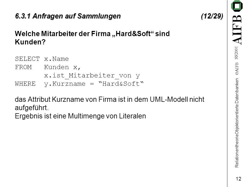 """RelationentheorieObjektorientierte Datenbanken  AIFB SS2001 12 6.3.1 Anfragen auf Sammlungen (12/29) Welche Mitarbeiter der Firma """"Hard&Soft"""" sind Ku"""