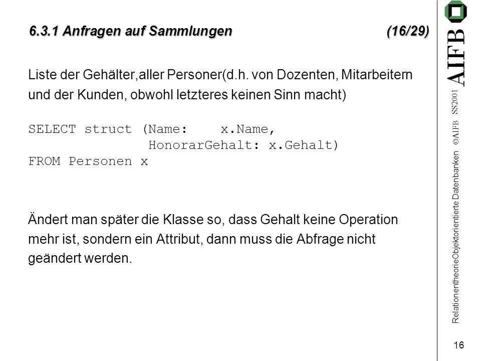 RelationentheorieObjektorientierte Datenbanken  AIFB SS2001 16 6.3.1 Anfragen auf Sammlungen (16/29) Liste der Gehälter,aller Personer(d.h. von Dozen