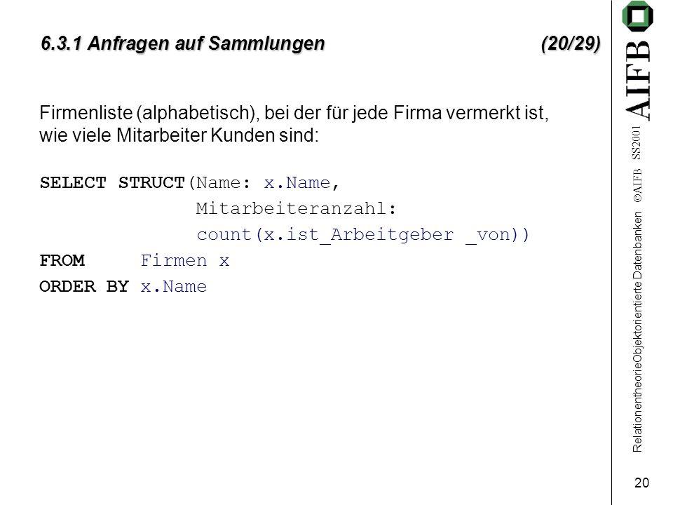 RelationentheorieObjektorientierte Datenbanken  AIFB SS2001 20 6.3.1 Anfragen auf Sammlungen (20/29) Firmenliste (alphabetisch), bei der für jede Fir