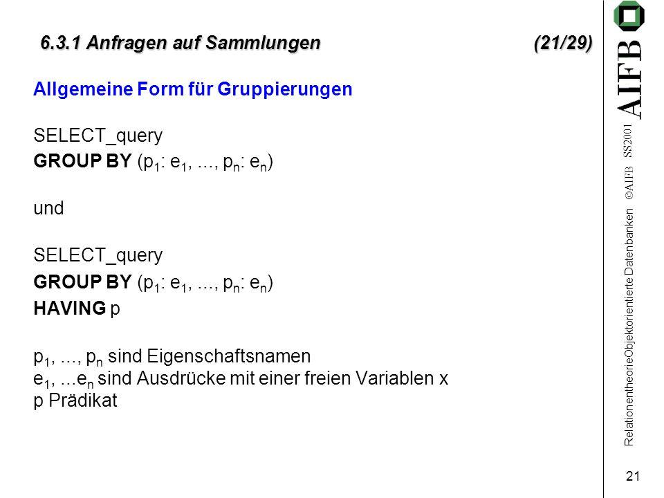 RelationentheorieObjektorientierte Datenbanken  AIFB SS2001 21 6.3.1 Anfragen auf Sammlungen (21/29) Allgemeine Form für Gruppierungen SELECT_query G