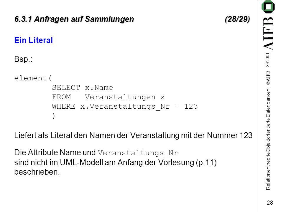 RelationentheorieObjektorientierte Datenbanken  AIFB SS2001 28 6.3.1 Anfragen auf Sammlungen (28/29) Ein Literal Bsp.: element( SELECT x.Name FROM Ve