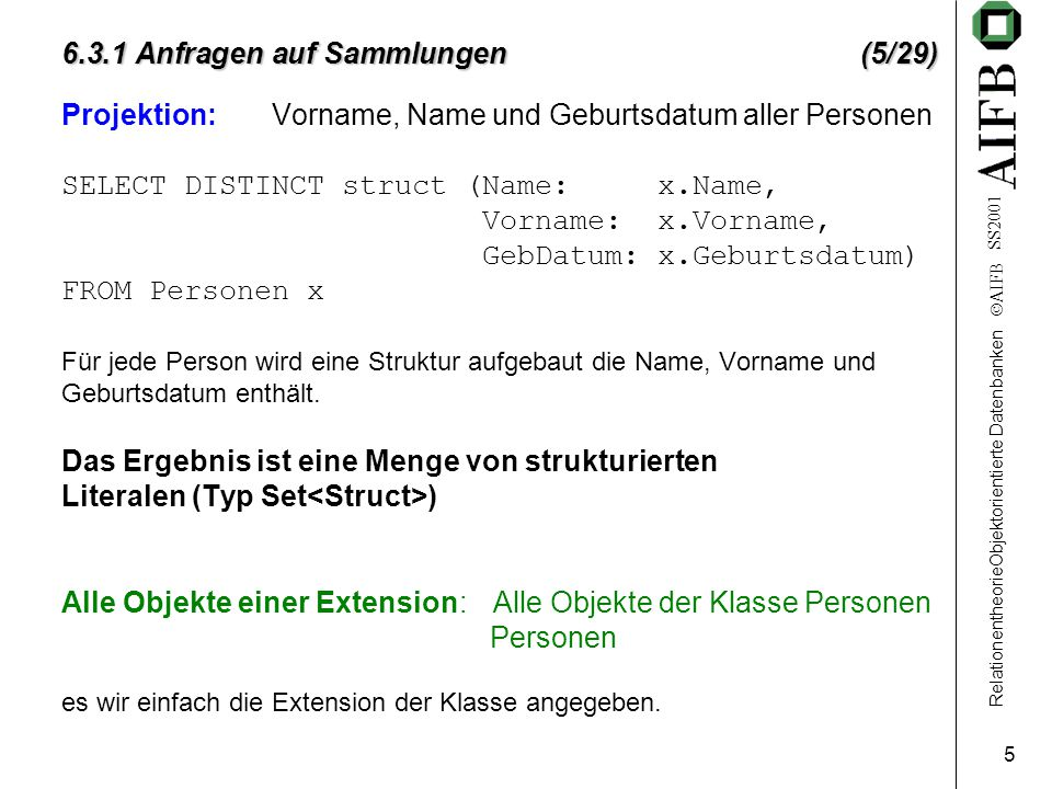RelationentheorieObjektorientierte Datenbanken  AIFB SS2001 26 6.3.1 Anfragen auf Sammlungen (26/29) Ein Objekt mit Identität: Bsp.: element( SELECT x FROM Personen x WHERE x.Personen_Nr = 123456789 ) Liefert die Person bzw.