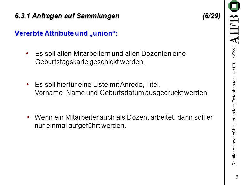 """RelationentheorieObjektorientierte Datenbanken  AIFB SS2001 6 6.3.1 Anfragen auf Sammlungen (6/29) Vererbte Attribute und """"union"""": Es soll allen Mita"""