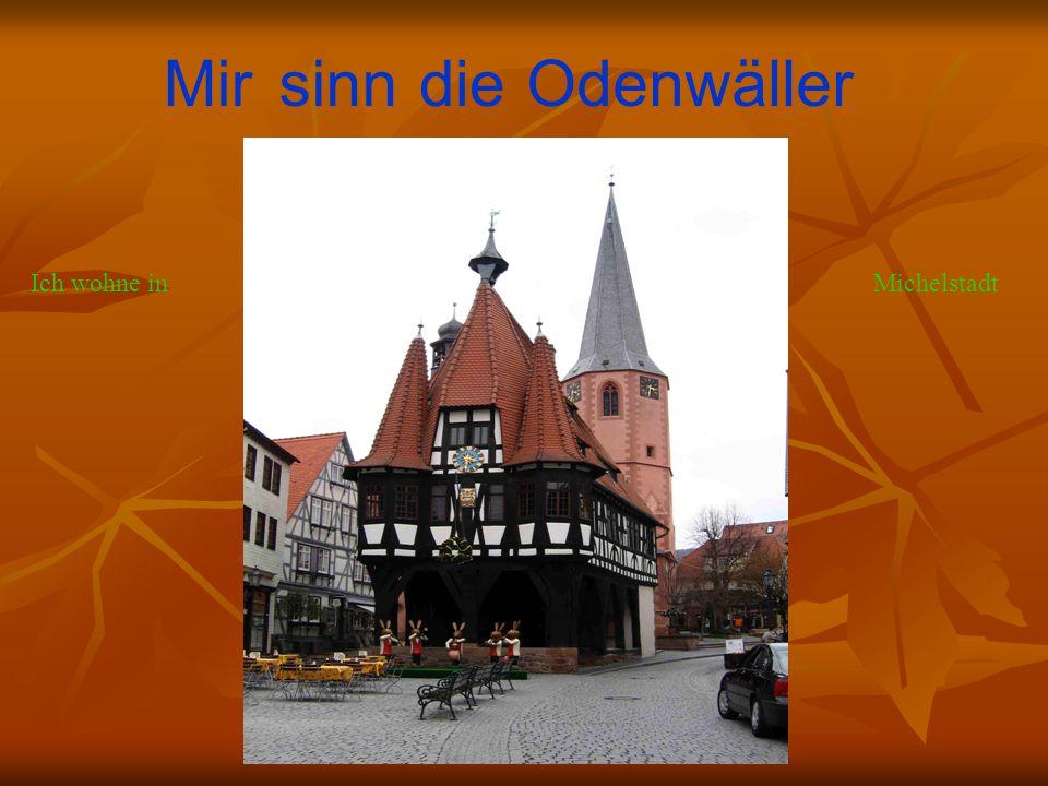 OdenwällerMirsinndie Ich wohne inMichelstadt