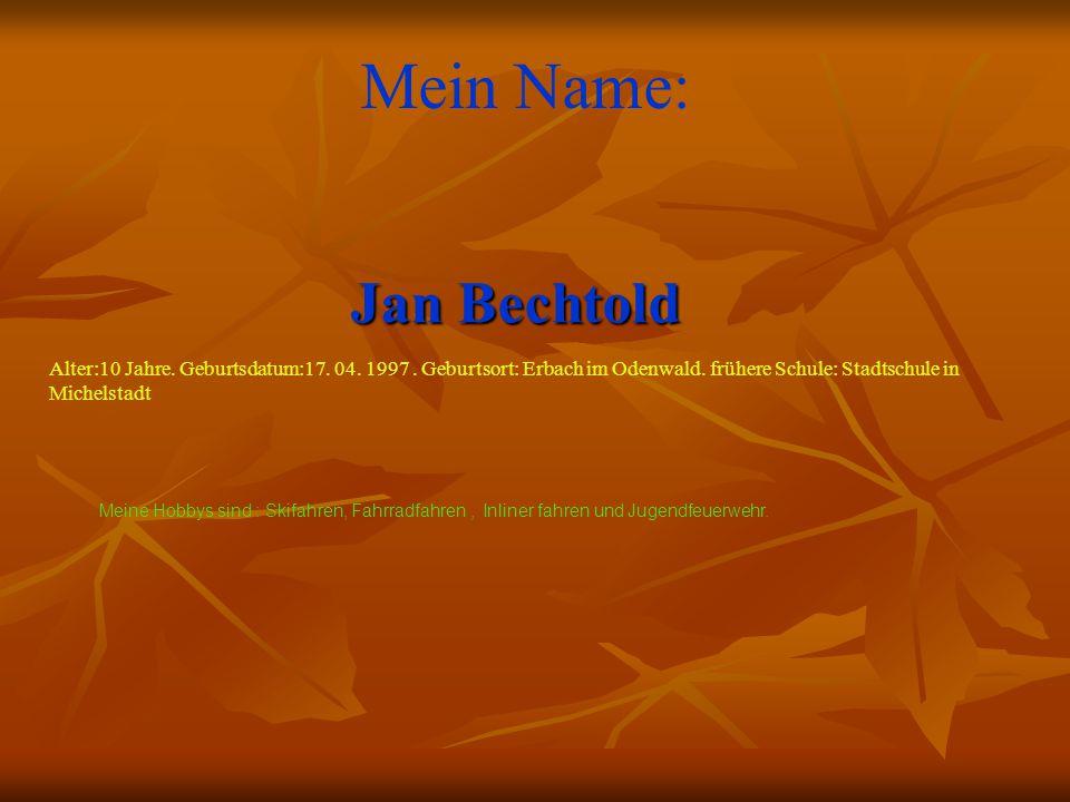 Jan Bechtold Mein Name: Alter:10 Jahre. Geburtsdatum:17.