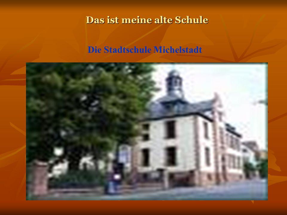 Das ist meine alte Schule Die Stadtschule Michelstadt