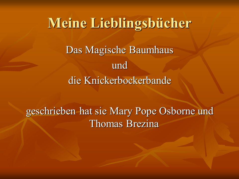 Meine Lieblingsbücher Das Magische Baumhaus und die Knickerbockerbande geschrieben hat sie Mary Pope Osborne und Thomas Brezina