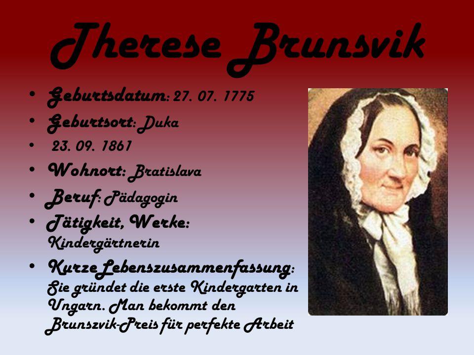 Therese Brunsvik Geburtsdatum : 27. 07. 1775 Geburtsort : Duka 23. 09. 1861 Wohnort: Bratislava Beruf : Pädagogin Tätigkeit, Werke: Kindergärtnerin Ku