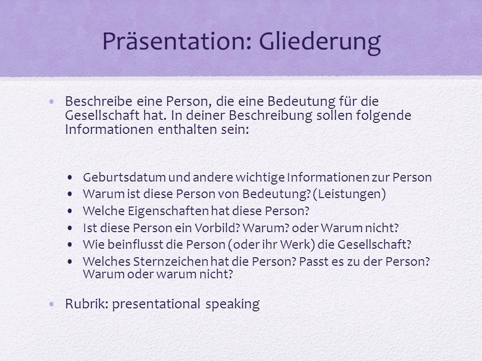 Präsentation: Gliederung Beschreibe eine Person, die eine Bedeutung für die Gesellschaft hat. In deiner Beschreibung sollen folgende Informationen ent