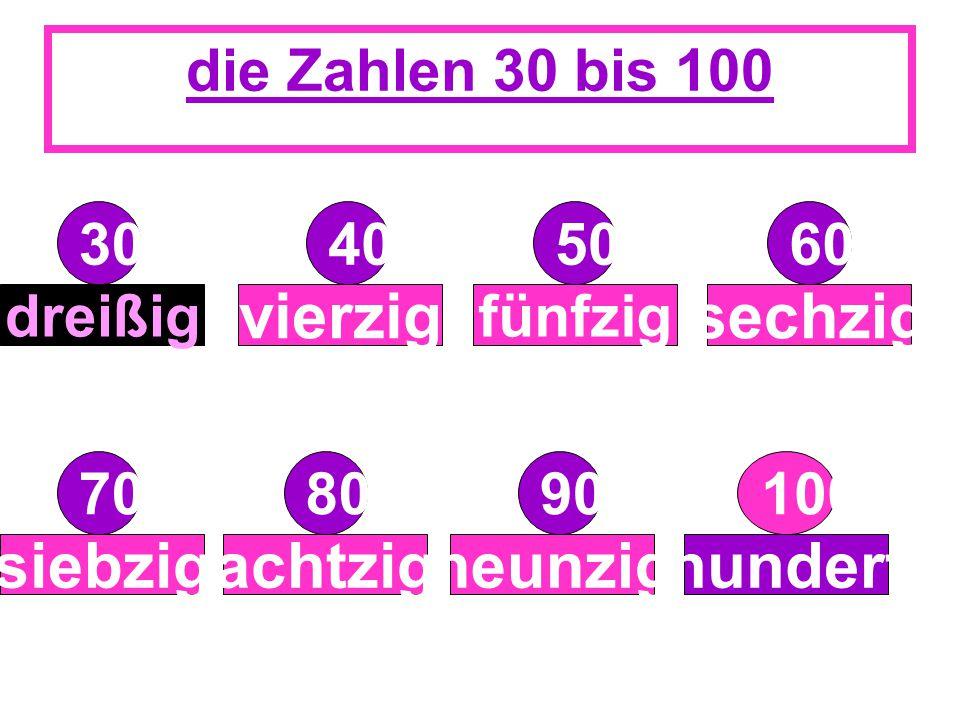 die Zahlen 30 bis 100 30405060 708090100 dreißig vierzig fünfzig sechzig siebzigachtzigneunzighundert