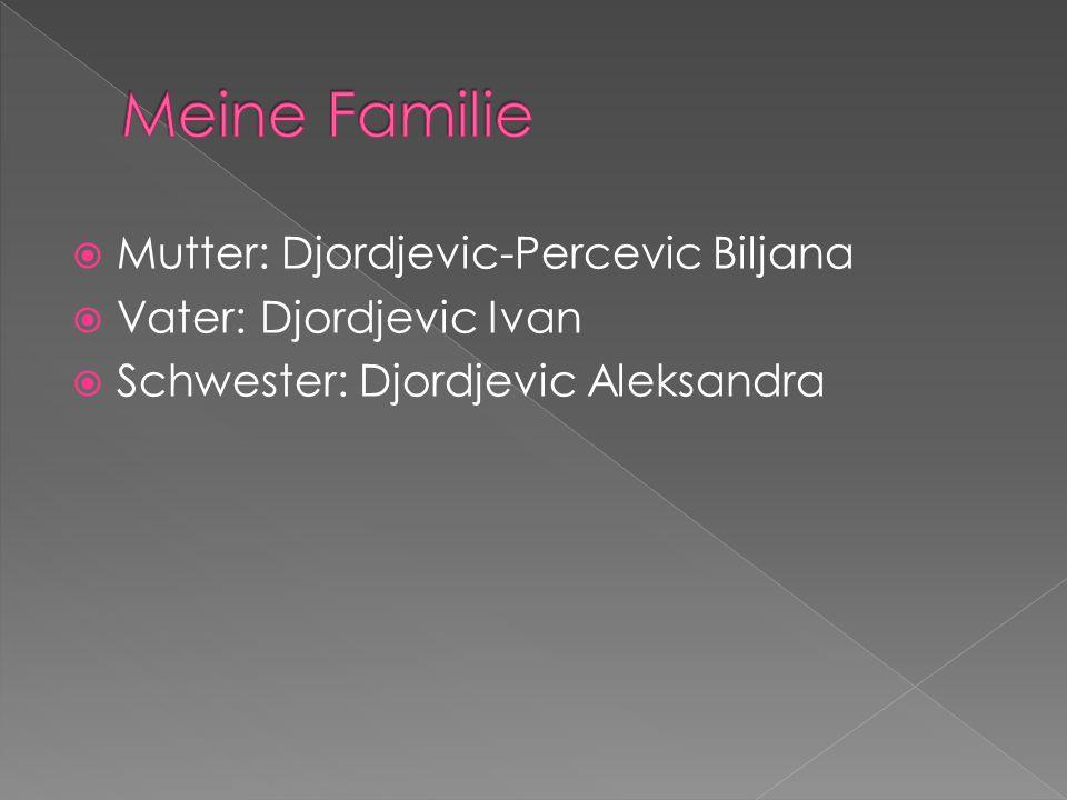  Mutter: Djordjevic-Percevic Biljana  Vater: Djordjevic Ivan  Schwester: Djordjevic Aleksandra