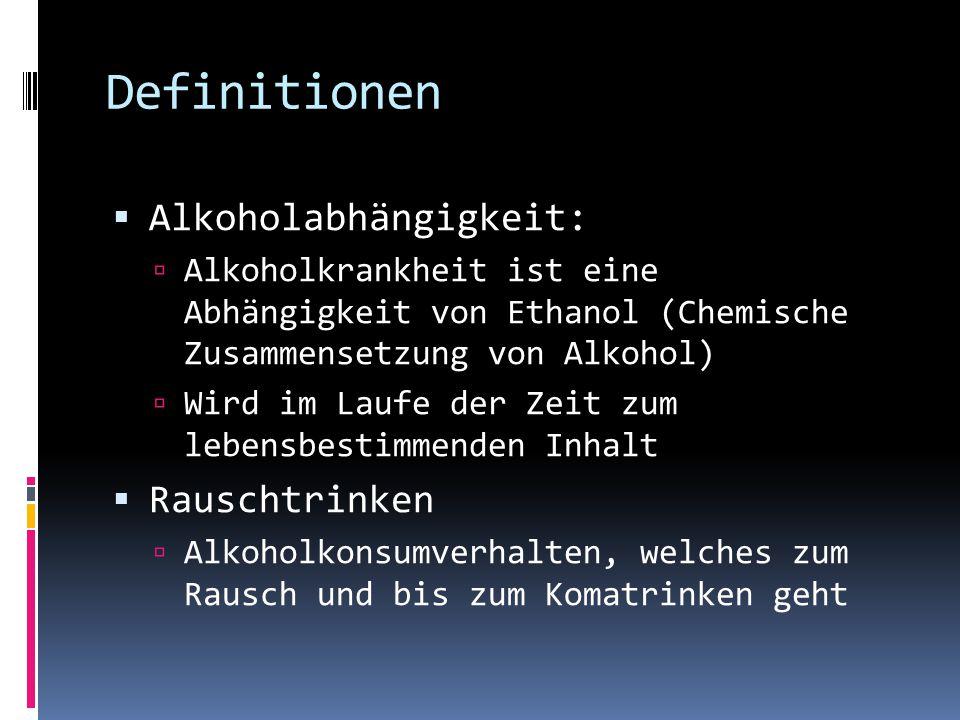 Definitionen  Alkoholabhängigkeit:  Alkoholkrankheit ist eine Abhängigkeit von Ethanol (Chemische Zusammensetzung von Alkohol)  Wird im Laufe der Z