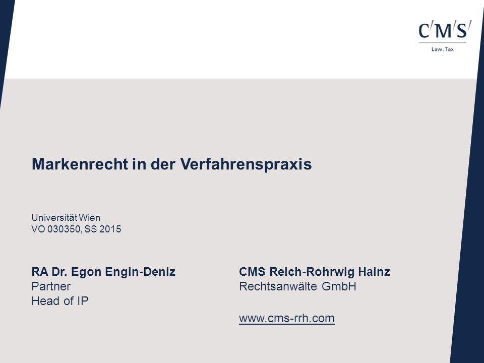Markenrecht in der Verfahrenspraxis Universität Wien VO 030350, SS 2015 RA Dr. Egon Engin-Deniz Partner Head of IP CMS Reich-Rohrwig Hainz Rechtsanwäl