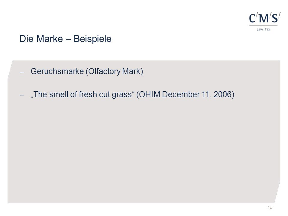 "Die Marke – Beispiele  Geruchsmarke (Olfactory Mark)  ""The smell of fresh cut grass (OHIM December 11, 2006) 14"