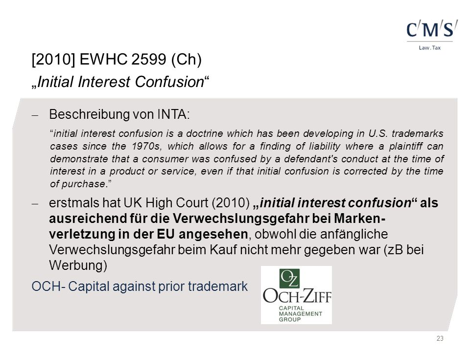 "23 [2010] EWHC 2599 (Ch) ""Initial Interest Confusion  Beschreibung von INTA: initial interest confusion is a doctrine which has been developing in U.S."
