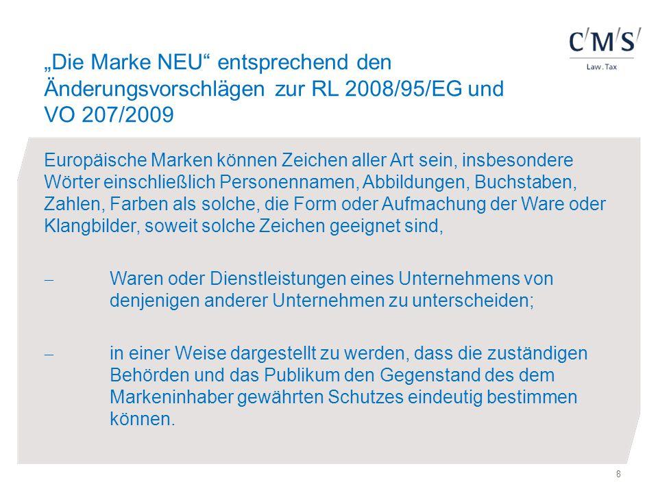 """""""Die Marke NEU"""" entsprechend den Änderungsvorschlägen zur RL 2008/95/EG und VO 207/2009 Europäische Marken können Zeichen aller Art sein, insbesondere"""