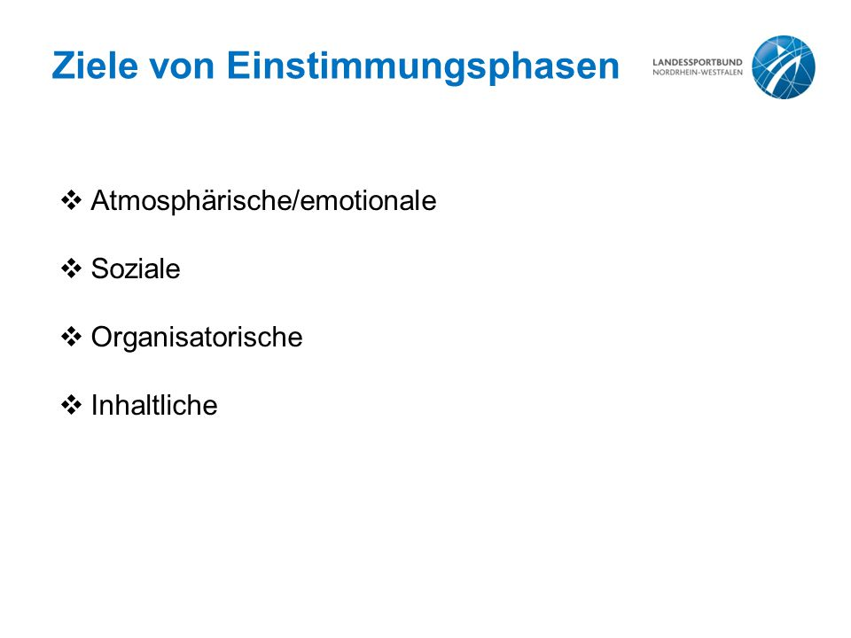 Ziele von Einstimmungsphasen  Atmosphärische/emotionale  Soziale  Organisatorische  Inhaltliche