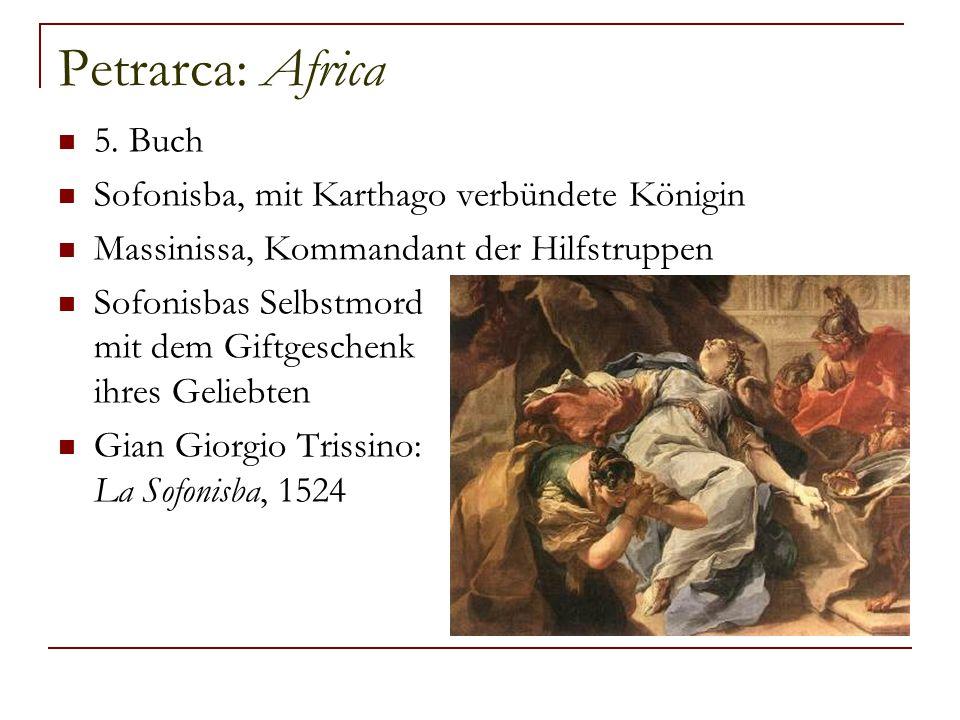 Petrarca: Africa 5. Buch Sofonisba, mit Karthago verbündete Königin Massinissa, Kommandant der Hilfstruppen Sofonisbas Selbstmord mit dem Giftgeschenk