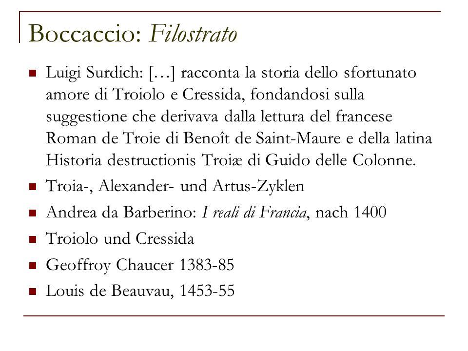 Boccaccio: Filostrato Luigi Surdich: […] racconta la storia dello sfortunato amore di Troiolo e Cressida, fondandosi sulla suggestione che derivava da