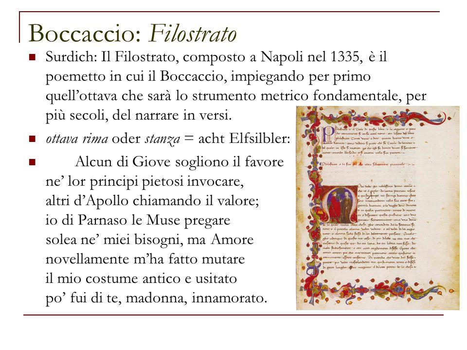 Boccaccio: Filostrato Surdich: Il Filostrato, composto a Napoli nel 1335, è il poemetto in cui il Boccaccio, impiegando per primo quell'ottava che sarà lo strumento metrico fondamentale, per più secoli, del narrare in versi.