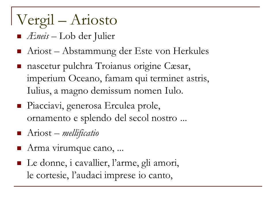 Vergil – Ariosto Æneis – Lob der Julier Ariost – Abstammung der Este von Herkules nascetur pulchra Troianus origine Cæsar, imperium Oceano, famam qui terminet astris, Iulius, a magno demissum nomen Iulo.