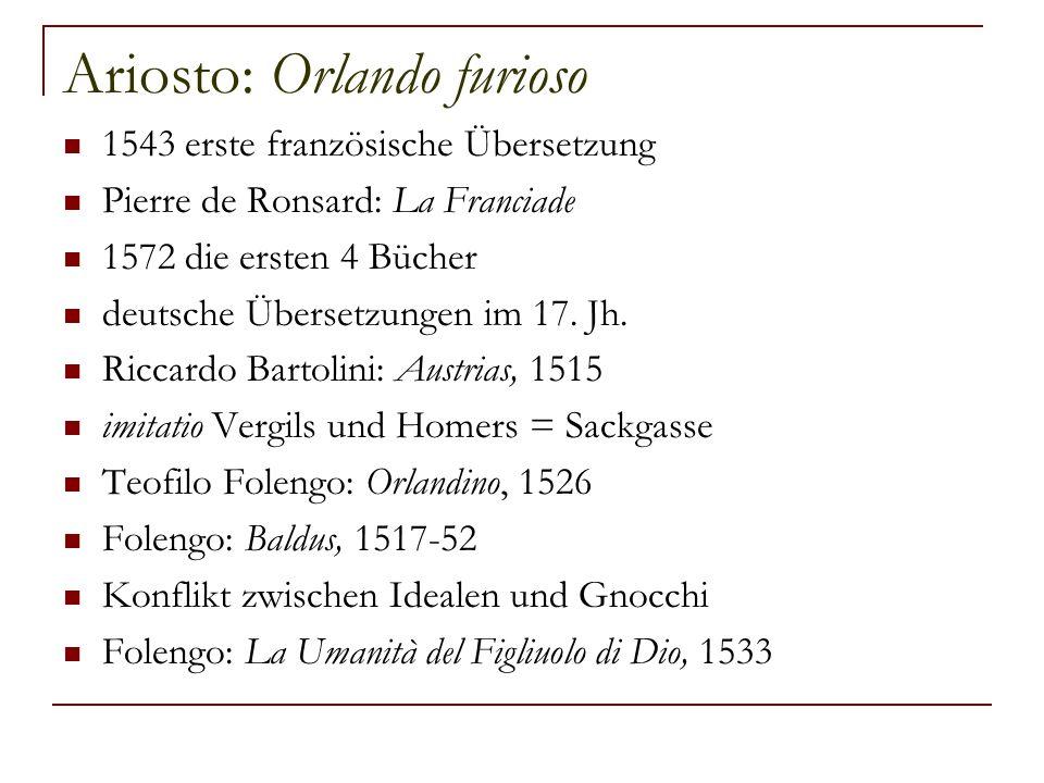 Ariosto: Orlando furioso 1543 erste französische Übersetzung Pierre de Ronsard: La Franciade 1572 die ersten 4 Bücher deutsche Übersetzungen im 17. Jh