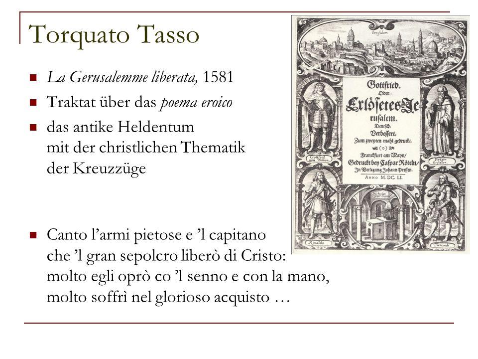 Torquato Tasso La Gerusalemme liberata, 1581 Traktat über das poema eroico das antike Heldentum mit der christlichen Thematik der Kreuzzüge Canto l'ar