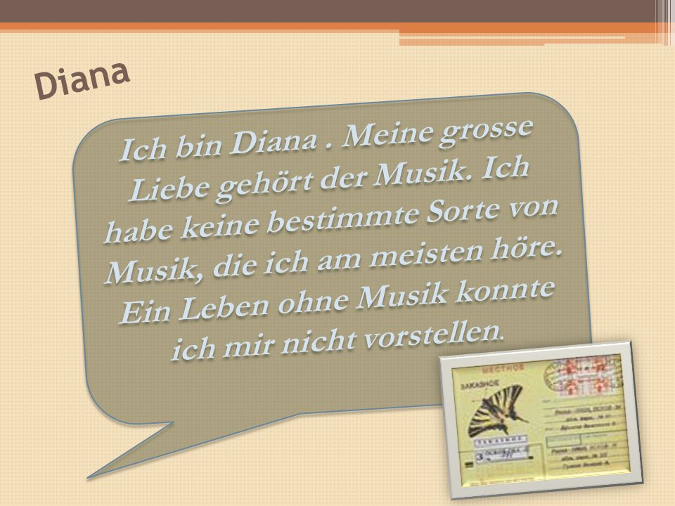 Diana Ich bin Diana. Meine grosse Liebe gehört der Musik.