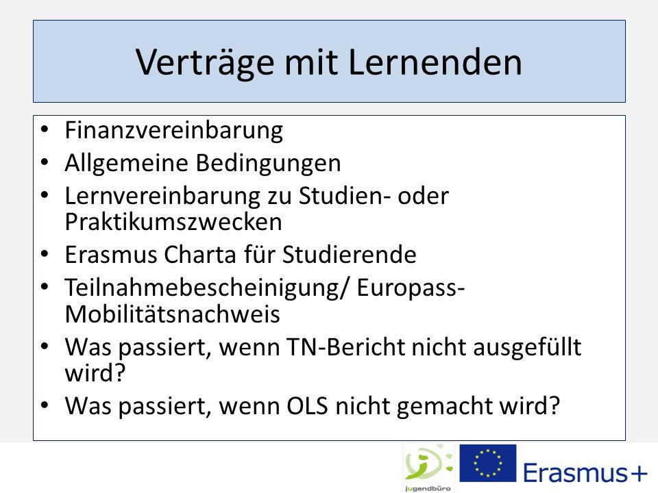 Verträge mit Lernenden Finanzvereinbarung Allgemeine Bedingungen Lernvereinbarung zu Studien- oder Praktikumszwecken Erasmus Charta für Studierende Teilnahmebescheinigung/ Europass- Mobilitätsnachweis Was passiert, wenn TN-Bericht nicht ausgefüllt wird.