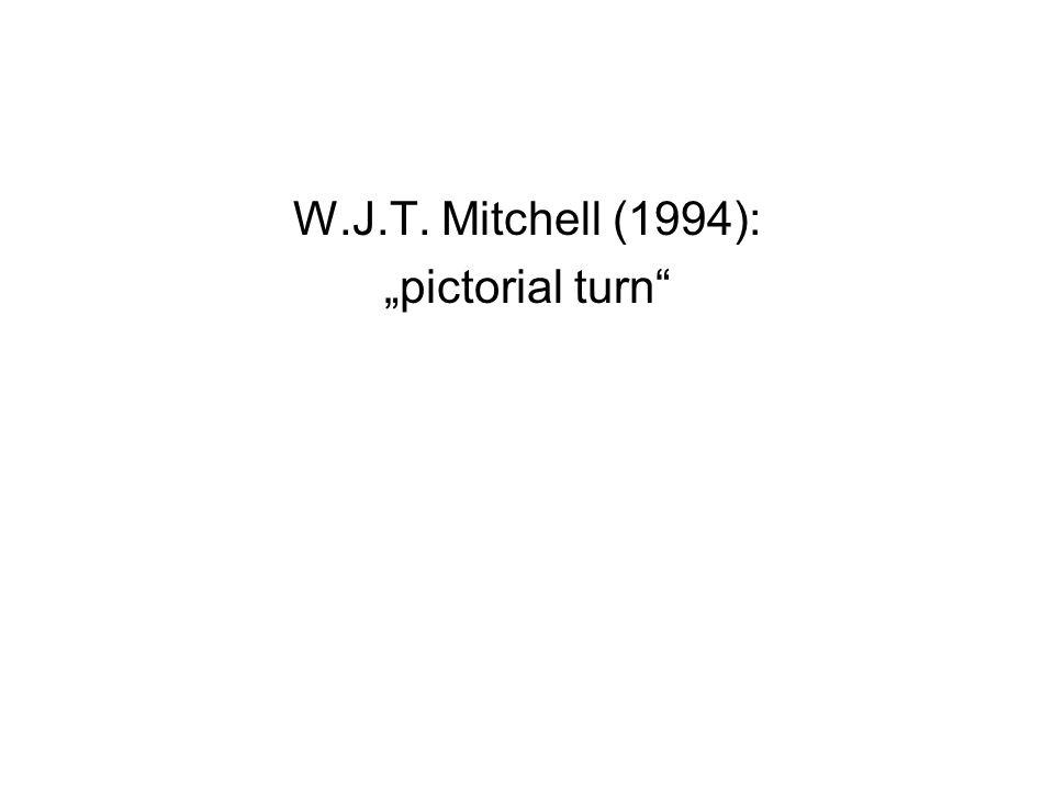 """W.J.T. Mitchell (1994): """"pictorial turn"""""""