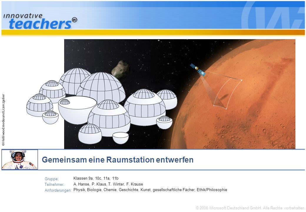 © 2006 Microsoft Deutschland GmbH. Alle Rechte vorbehalten. © Helliwood:media und Lizenzgeber Gemeinsam eine Raumstation entwerfen Gruppe: Teilnehmer: