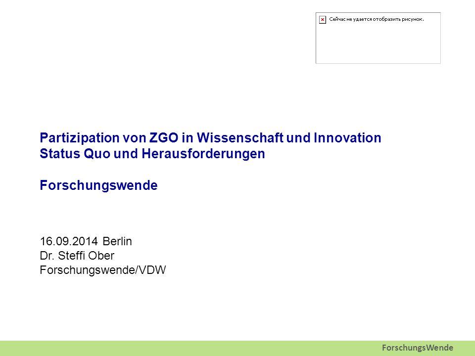 ForschungsWende Partizipation von ZGO in Wissenschaft und Innovation Status Quo und Herausforderungen Forschungswende 16.09.2014 Berlin Dr.