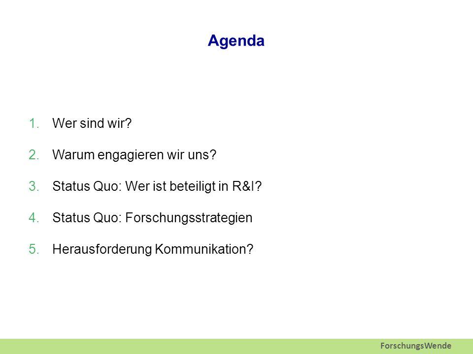 ForschungsWende Agenda 1.Wer sind wir. 2.Warum engagieren wir uns.