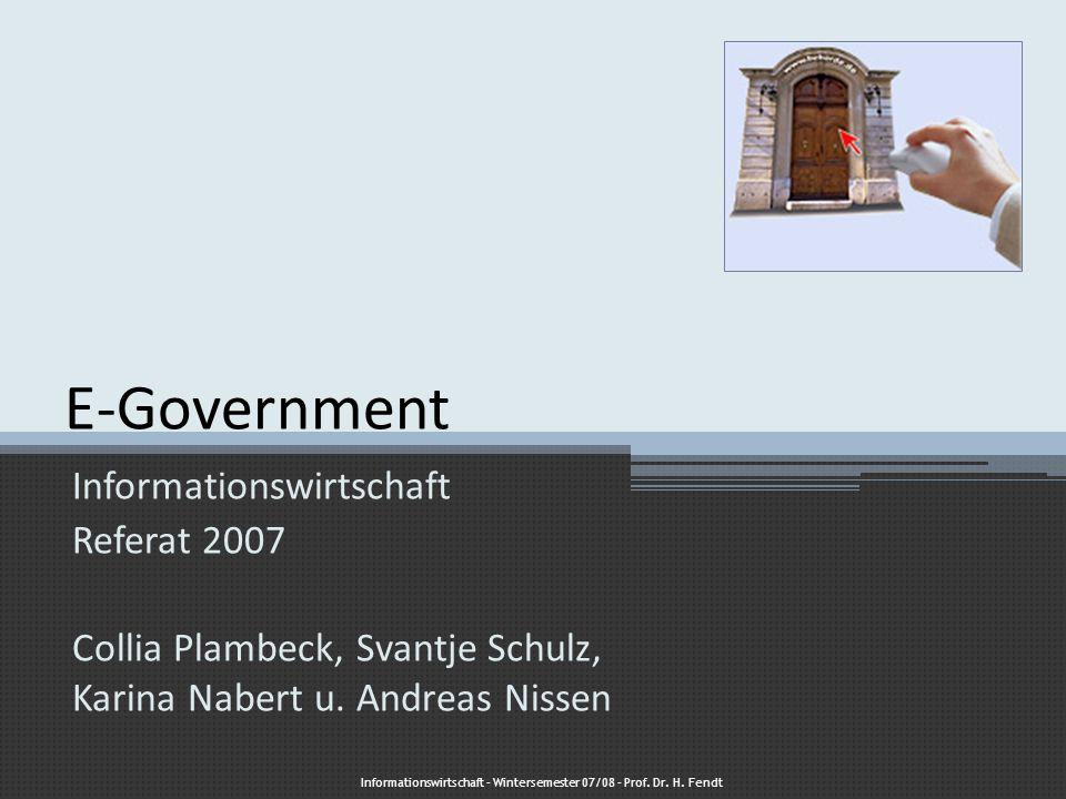 E- Government 2.0 Beschluss April 2006 Start des Projekts seit 2007 Fertigstellung 2010 Ziel: Abbau und Vereinfachung der Bürokratie in Deutschland Informationswirtschaft – Wintersemester 07/08 – Prof.