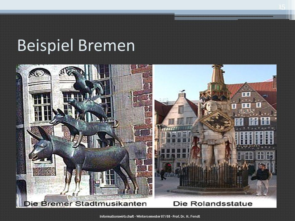 Beispiel Bremen Informationswirtschaft – Wintersemester 07/08 – Prof. Dr. H. Fendt 15