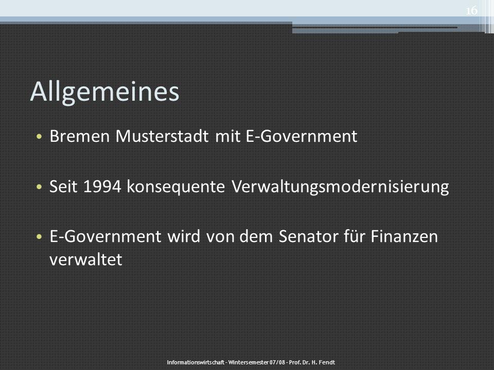 Allgemeines Bremen Musterstadt mit E-Government Seit 1994 konsequente Verwaltungsmodernisierung E-Government wird von dem Senator für Finanzen verwalt